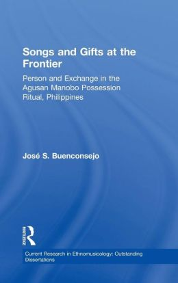 Songs and Gifts at the Frontier: Person and Exchange in the Agusan Manobo Possession Ritual, Philippines (Current Research in Ethnomusicology Series)