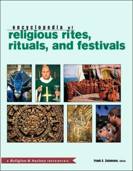 Encyclopedia of Religious Rites, Rituals, and Festivals: A Religion and Society Encyclopedia
