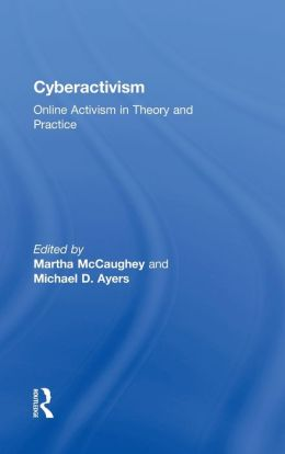 Cyberactivism: Online Activism in Theory and Practice