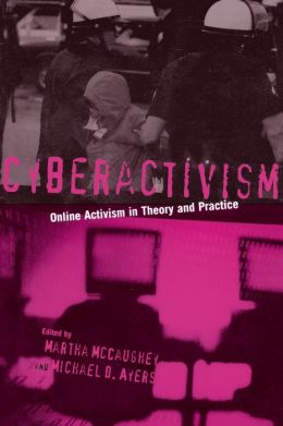 Cyberactivism : Online Activism in Theory and Practice