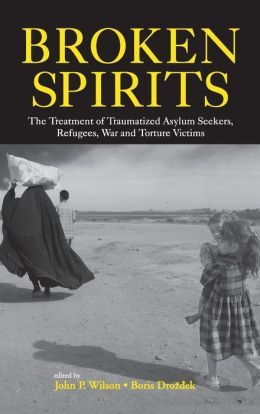 Broken Spirits: The Treatment of Traumatized Asylum Seekers, Refugees, War and Torture Victims