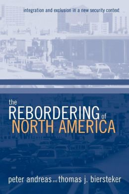 The Rebordering of North America: Integration and Exclusion in a New Security Conflict