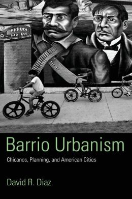 Barrio Urbanism: A Century of Chicanos and the American City