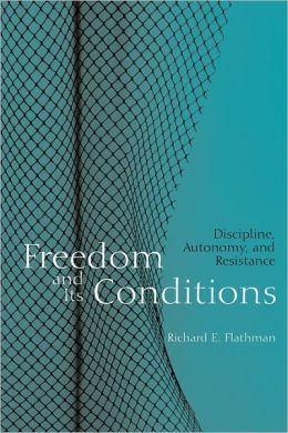 Freedom and Its Conditions: Discipline, Autonomy, and Resistance