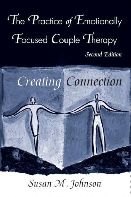 The Practice of Emotionally Focused CoupleTherapy (Basic Principles into Practice Series)