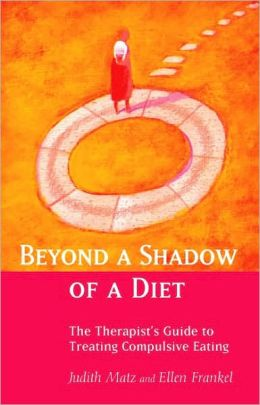 Beyond a Shadow of a Diet: The Therapist's Guide to Treating Compulsive Eating