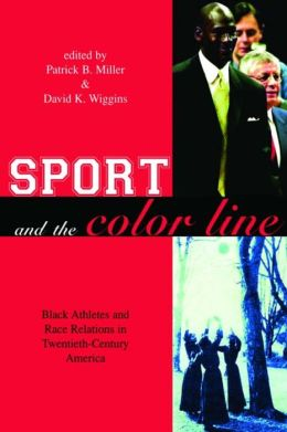 Sport and the Color Line: Black Athletes and Race Relations in Twentieth Century America