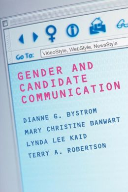 Gender and Candidate Communication (Gender Politics, Global Issues Series): VideoStyle, WebStyle, NewStyle