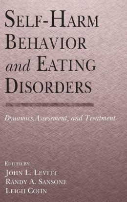 Self Harm Behavior and Eating Disorders: Dynamics, Assessment and Treatment