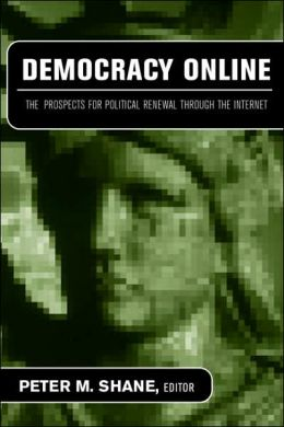 Democracy Online: The Prospects for Political Renewal Through the Internet