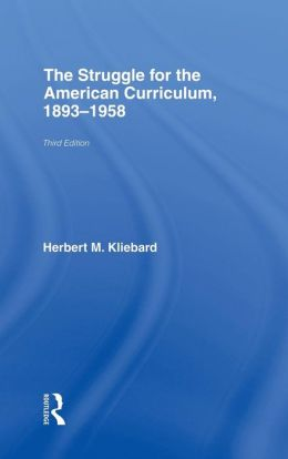 Struggle for the American Curriculum, 1893-1958, 3rd Edition