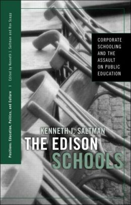The Edison Schools: Corporate Schooling and the Assault on Public Education (Positions: Education, Politics, and Culture Series)