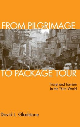 From Pilgrimage to Package Tour: Tourism in the Third World Today