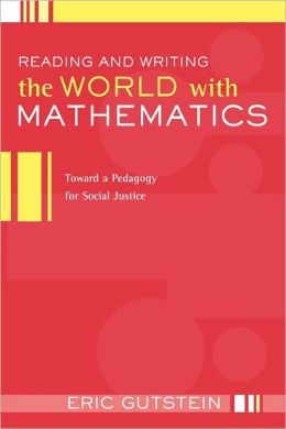 Reading and Writing the World with Mathematics: Toward a Pedagogy for Social Justice