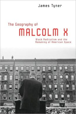 The Geography of Malcolm X: Black Radicalism and the Remaking of American Space