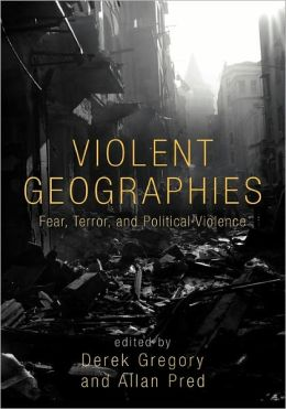 Violent Geographies: Fear, Terror, and Political Violence