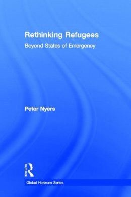 Rethinking Refugees: Beyond State of Emergency