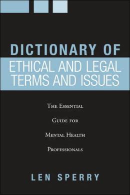 Dictionary of Ethical and Legal Terms and Issues: The Essential Guide for Mental Health Professionals