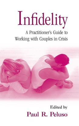 Infidelity: A Practitioners Guide to Working with Couples in Crisis