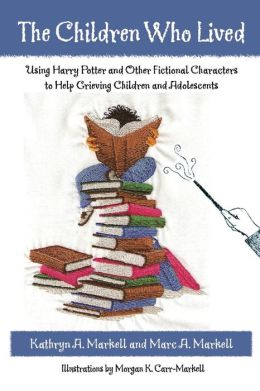 The Children Who Lived: Using Harry Potter And Other Fictional Characters To Help Grieving Children and Adolescents
