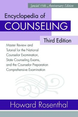 Encyclopedia of Counseling: Master Review and Tutorial for the National Counselor Examination, State Counseling Exams, and the Counselor Preparation Comprehensive Examination, 3rd Edition