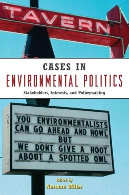 Cases in Environmental Politics: Stakeholders, Interests, and Policymaking