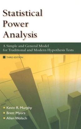 Statistical Power Analysis: A Simple and General Model for Traditional and Modern Hypothesis Tests, Second Edition