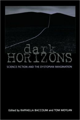 Dark Horizons: Science Fiction and the Dystopian Imagination