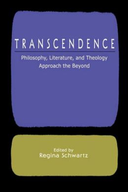Transcendence: Philosophy, Literature, and Theology Approach the Beyond