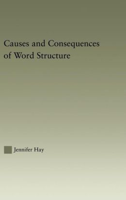Causes and Consequences of Word Structure