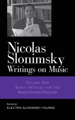 Nicholas Slonimsky: Writings on Music, Volume 1: Early Articles for the Boston Evening Transcript