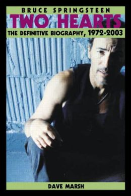 Bruce Springsteen: Two Hearts: The Definitve Biography, 1972-2003