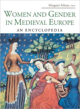Women and Gender in Medieval Europe: An Encyclopedia