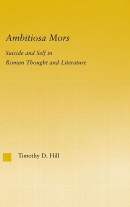 Ambitiosa Mors: Suicide and the Self in Roman Thought and Literature