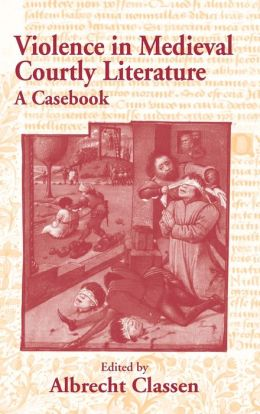 Violence in Courtly Medieval Literature: A Casebook