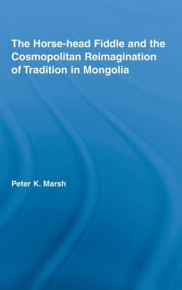 The Horse-Head Fiddle and the Cosmopolitan Reimagination of Mongolia