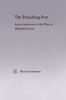 The Preaching Fox: Elements of Festive Subversion in the Plays of the Wakefield Master