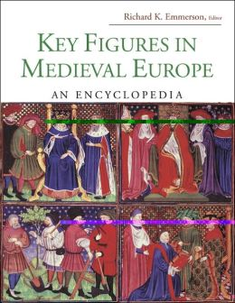 Key Figures in Medieval Europe: An Encyclopedia