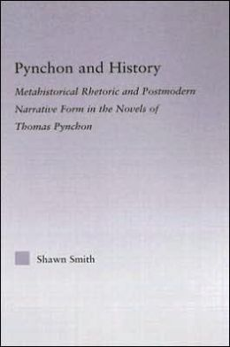 Pynchon and History: Metahistorical Rhetoric and Postmodern Narrative Form in the Novels of Thomas Pynchon
