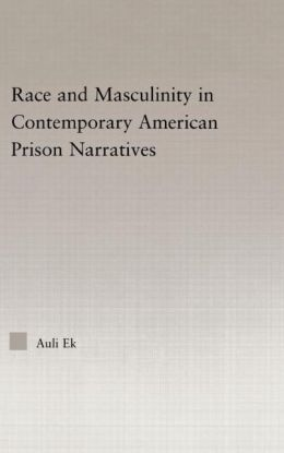 Race and Masculinity in Contemporary American Prison Novels