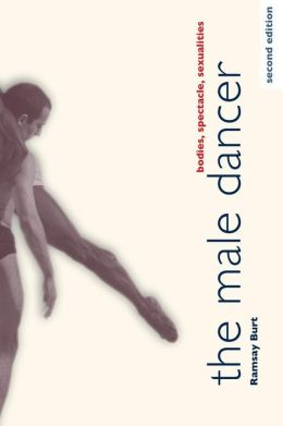 The Male Dancer: Bodies, Spectacle, Sexualities