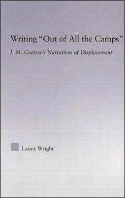 Writing Out of All the Camps: J.M. Coetzee's Narratives of Displacement