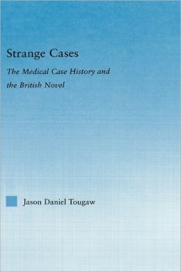 Strange Cases: The Medical Case History and the British Novel