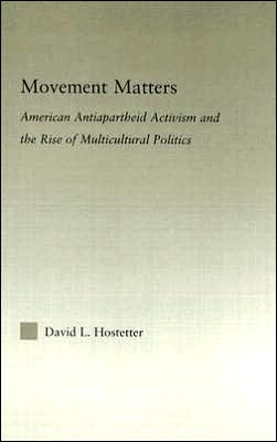 Movement Matters: American Antiapartheid Activism and the Rise of Multicultural Politics
