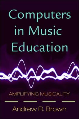 Computers in Music Education: Amplifying Musicality
