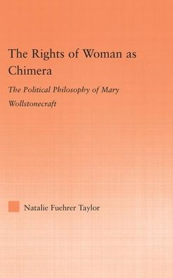 The Rights of Woman as Chimera: The Political Philosophy of Mary Wollstonecraft