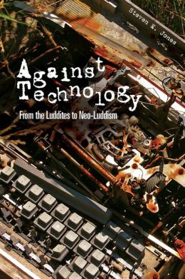 Against Technology: From the Luddities to Neo-Luddism
