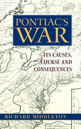 Pontiac's War: Its Causes, Course, and Consequences