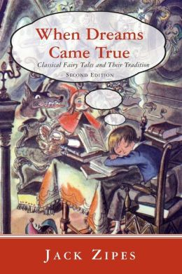 When Dreams Came True: Classical Fairy Tales and Their Tradition, Second Edition