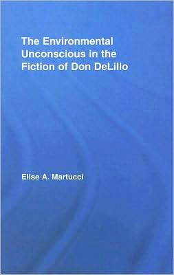 The Environmental Unconscious in the Fiction of Don Delillo